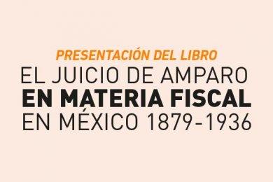 El Juicio de Amparo en Materia Fiscal en México 1879-1936