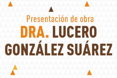 Presentación de la obra de la Dra. Lucero González Suárez