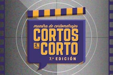 Cortos en Corto: Muestra de Cortometrajes 7.a Edición