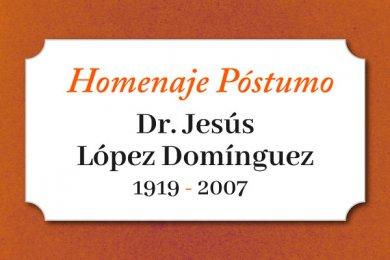 Homenaje Póstumo al Dr. Jesús López Domínguez